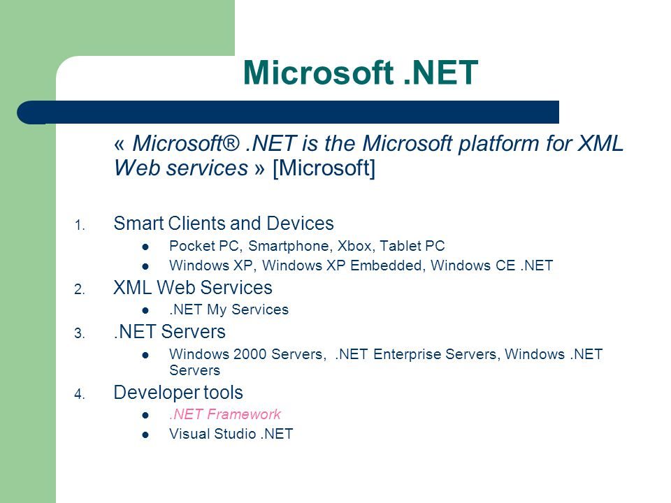 Microsoft .NET « Microsoft® .NET is the Microsoft platform for XML Web services » [Microsoft] Smart Clients and Devices.